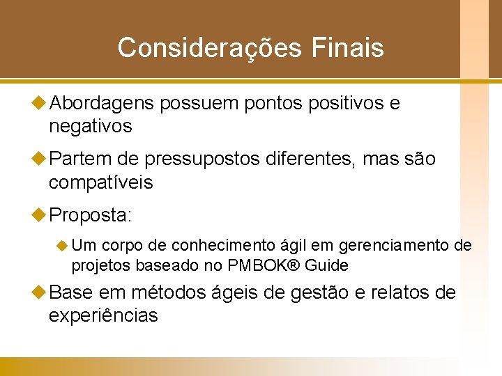 Considerações Finais u Abordagens possuem pontos positivos e negativos u Partem de pressupostos diferentes,