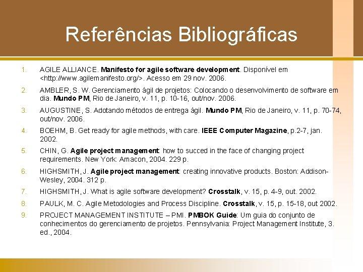 Referências Bibliográficas 1. AGILE ALLIANCE. Manifesto for agile software development. Disponível em <http: //www.