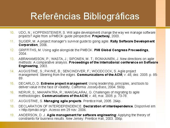 Referências Bibliográficas 10. UDO, N. ; KOPPENSTEINER, S. Will agile development change the way