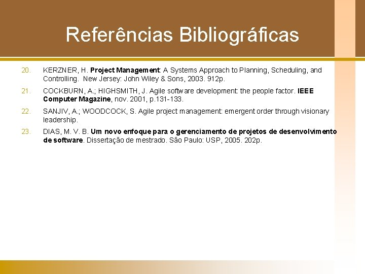 Referências Bibliográficas 20. KERZNER, H. Project Management: A Systems Approach to Planning, Scheduling, and