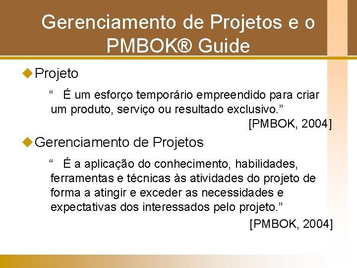 """Gerenciamento de Projetos e o PMBOK® Guide u Projeto """" É um esforço temporário"""