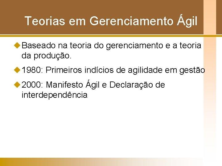 Teorias em Gerenciamento Ágil u Baseado na teoria do gerenciamento e a teoria da