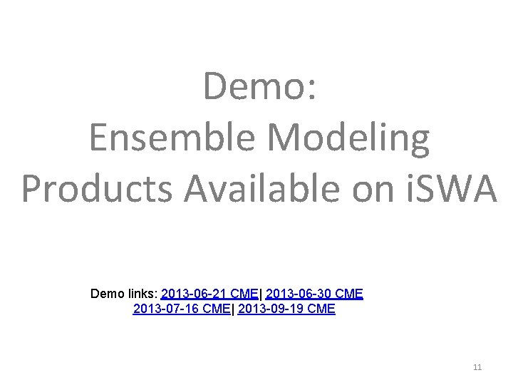 Demo: Ensemble Modeling Products Available on i. SWA Demo links: 2013 -06 -21 CME 