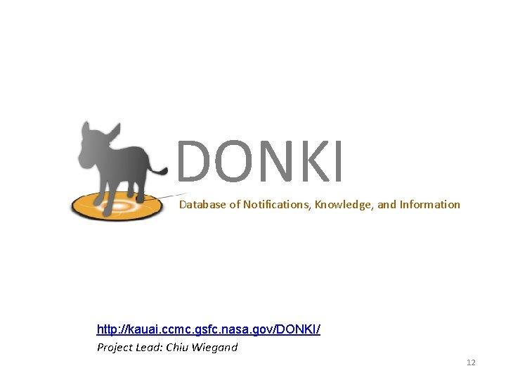 DONKI Database of Notifications, Knowledge, and Information http: //kauai. ccmc. gsfc. nasa. gov/DONKI/ Project