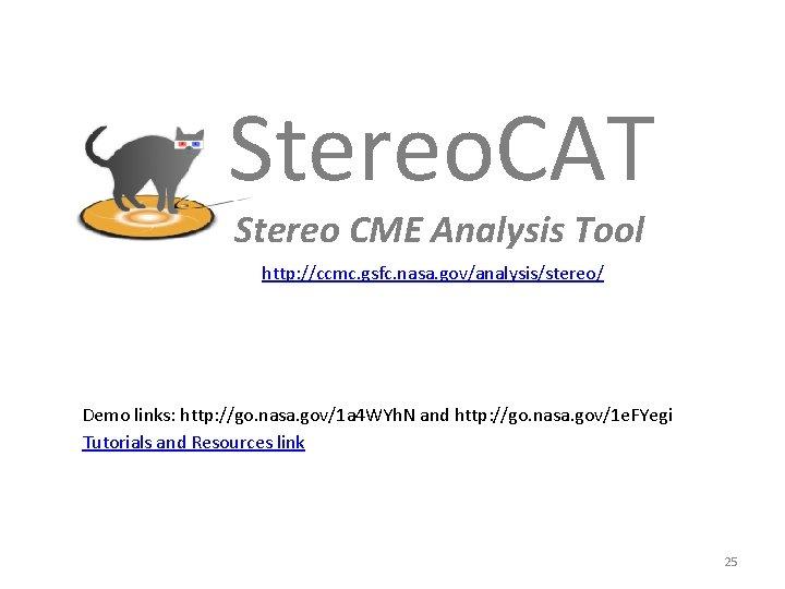 Stereo. CAT Stereo CME Analysis Tool http: //ccmc. gsfc. nasa. gov/analysis/stereo/ Demo links: http: