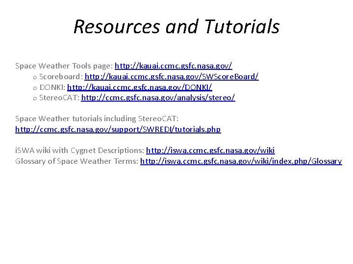 Resources and Tutorials Space Weather Tools page: http: //kauai. ccmc. gsfc. nasa. gov/ Scoreboard: