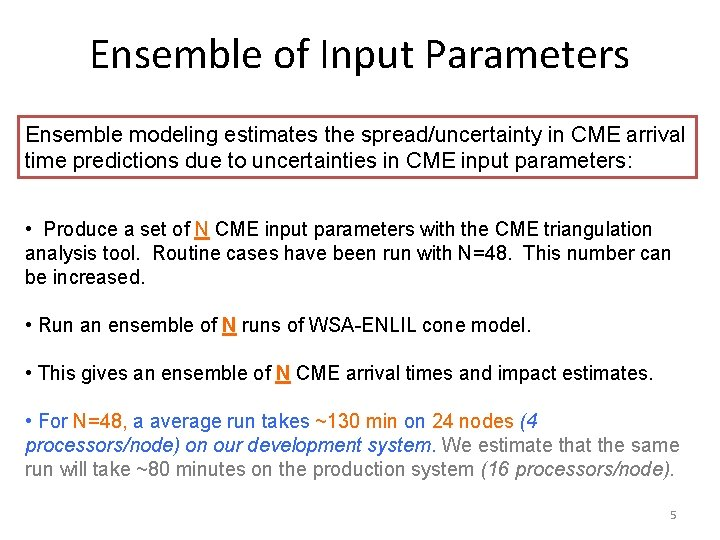 Ensemble of Input Parameters Ensemble modeling estimates the spread/uncertainty in CME arrival time predictions