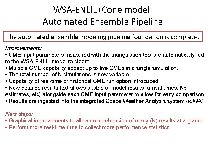 WSA-ENLIL+Cone model: Automated Ensemble Pipeline The automated ensemble modeling pipeline foundation is complete! Improvements: