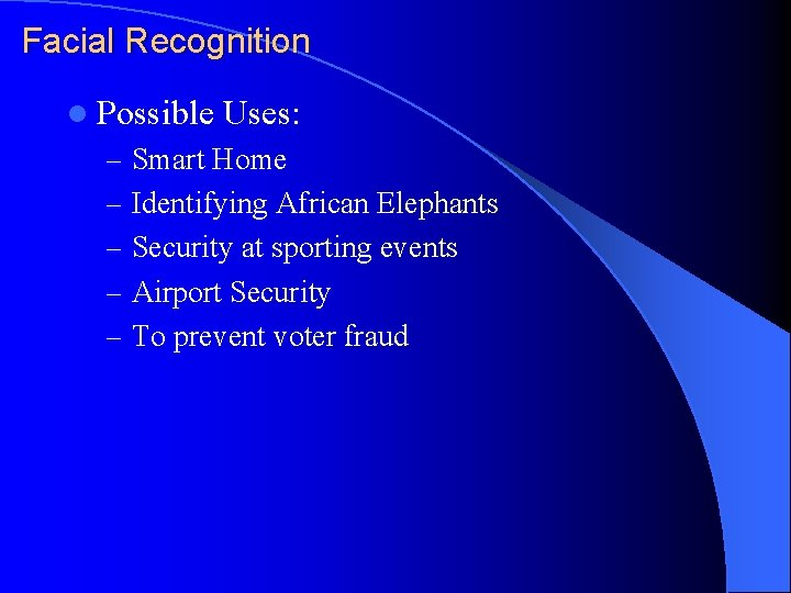 Facial Recognition l Possible Uses: – Smart Home – Identifying African Elephants – Security