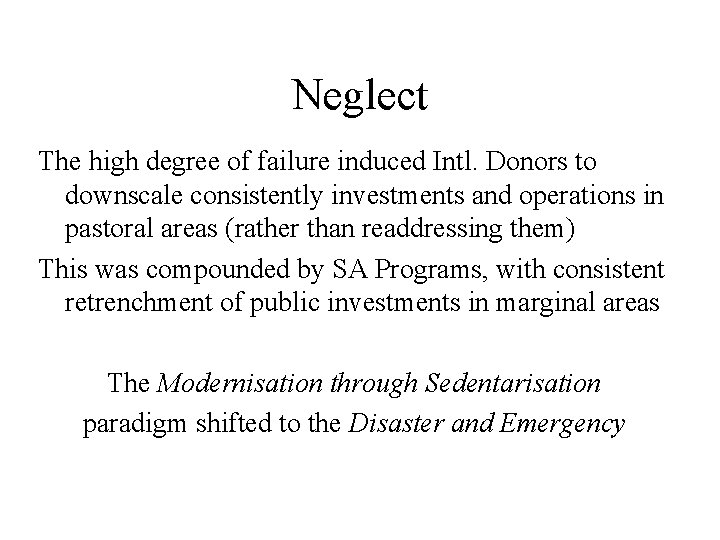 Neglect The high degree of failure induced Intl. Donors to downscale consistently investments and