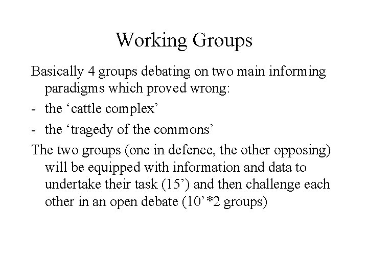 Working Groups Basically 4 groups debating on two main informing paradigms which proved wrong: