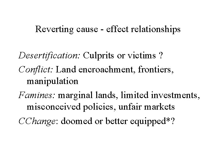 Reverting cause - effect relationships Desertification: Culprits or victims ? Conflict: Land encroachment, frontiers,