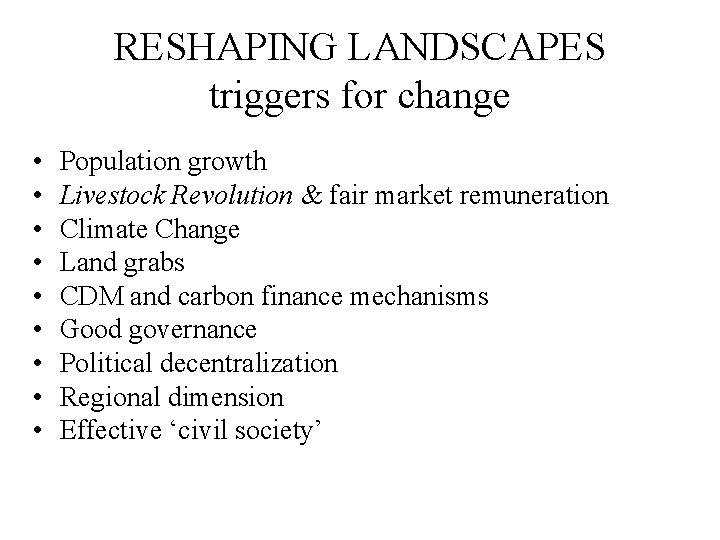 RESHAPING LANDSCAPES triggers for change • • • Population growth Livestock Revolution & fair