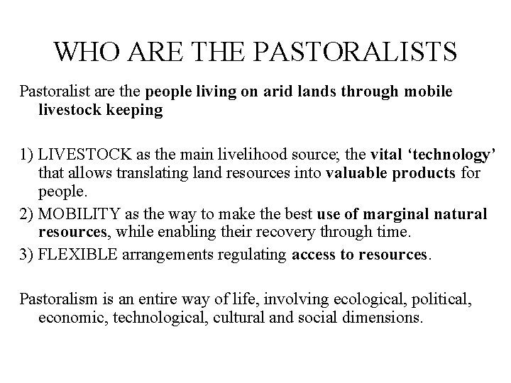 WHO ARE THE PASTORALISTS Pastoralist are the people living on arid lands through mobile