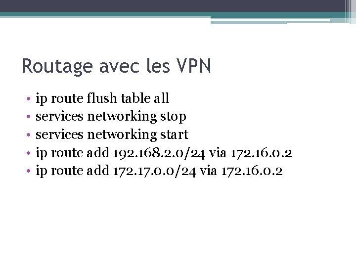 Routage avec les VPN • • • ip route flush table all services networking