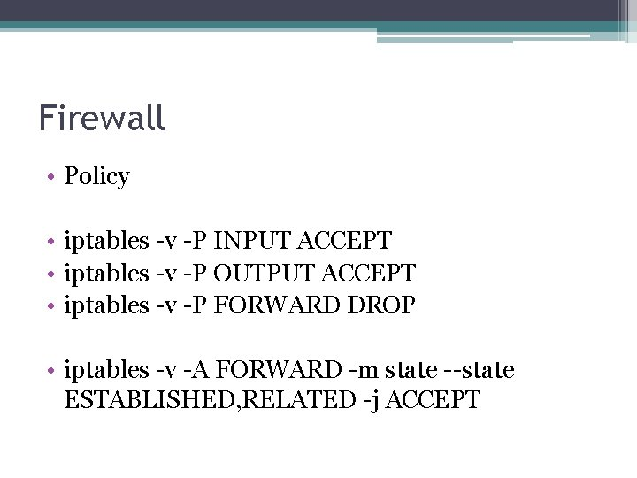 Firewall • Policy • iptables -v -P INPUT ACCEPT • iptables -v -P OUTPUT