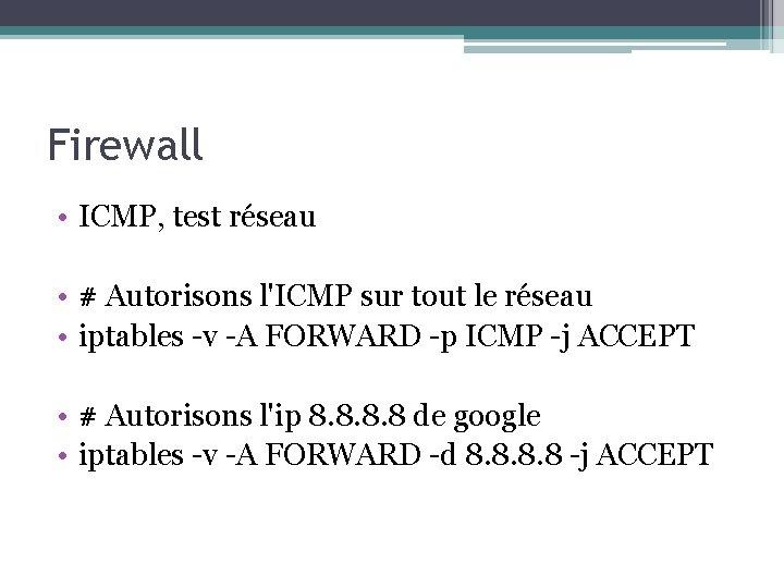 Firewall • ICMP, test réseau • # Autorisons l'ICMP sur tout le réseau •