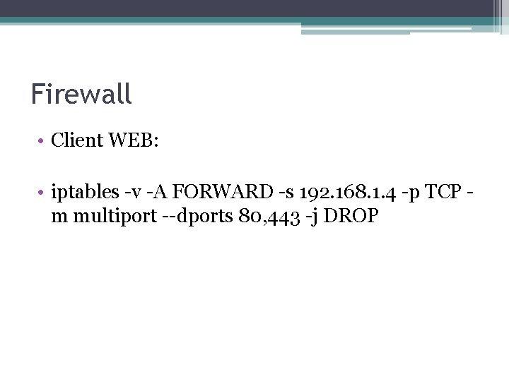 Firewall • Client WEB: • iptables -v -A FORWARD -s 192. 168. 1. 4