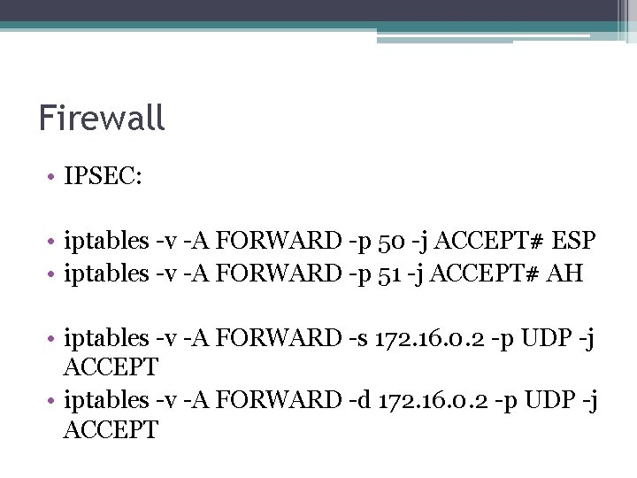 Firewall • IPSEC: • iptables -v -A FORWARD -p 50 -j ACCEPT# ESP •