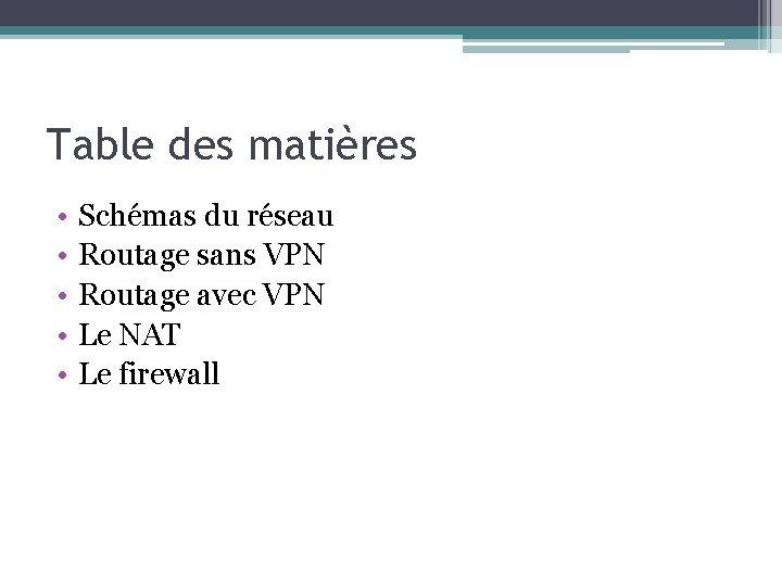 Table des matières • • • Schémas du réseau Routage sans VPN Routage avec