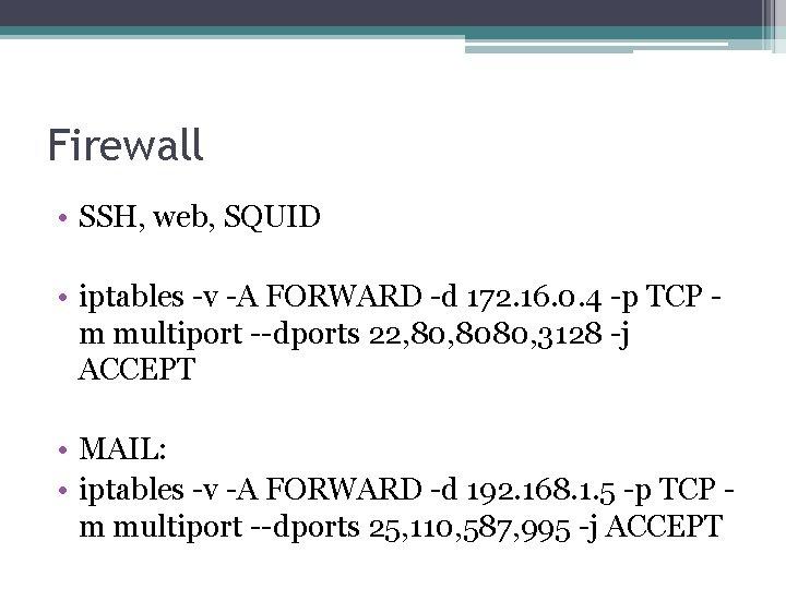 Firewall • SSH, web, SQUID • iptables -v -A FORWARD -d 172. 16. 0.