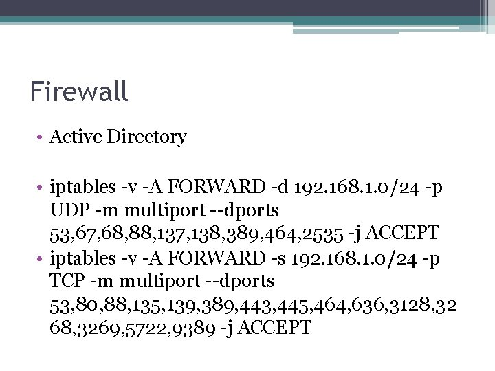Firewall • Active Directory • iptables -v -A FORWARD -d 192. 168. 1. 0/24