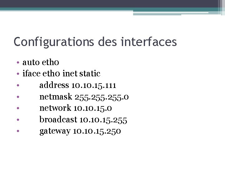 Configurations des interfaces • • auto eth 0 iface eth 0 inet static address