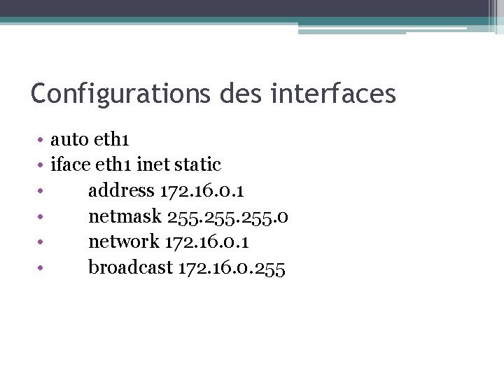 Configurations des interfaces • • • auto eth 1 iface eth 1 inet static