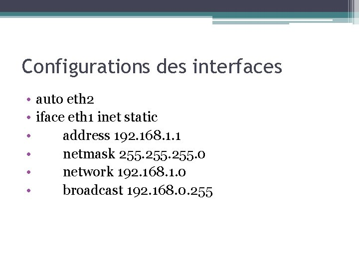 Configurations des interfaces • • • auto eth 2 iface eth 1 inet static