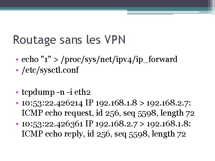 "Routage sans les VPN • echo ""1"" > /proc/sys/net/ipv 4/ip_forward • /etc/sysctl. conf •"