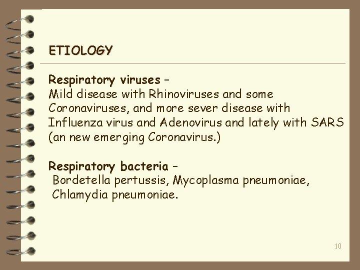 ETIOLOGY Respiratory viruses – Mild disease with Rhinoviruses and some Coronaviruses, and more sever