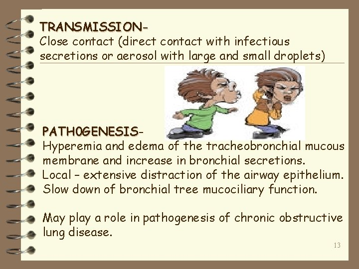 TRANSMISSIONClose contact (direct contact with infectious secretions or aerosol with large and small droplets)