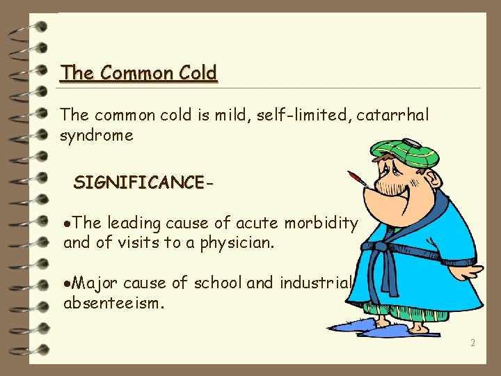The Common Cold The common cold is mild, self-limited, catarrhal syndrome SIGNIFICANCE- ·The leading