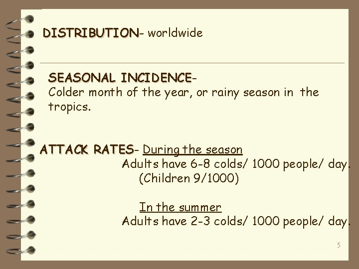 DISTRIBUTION worldwide SEASONAL INCIDENCE Colder month of the year, or rainy season in the