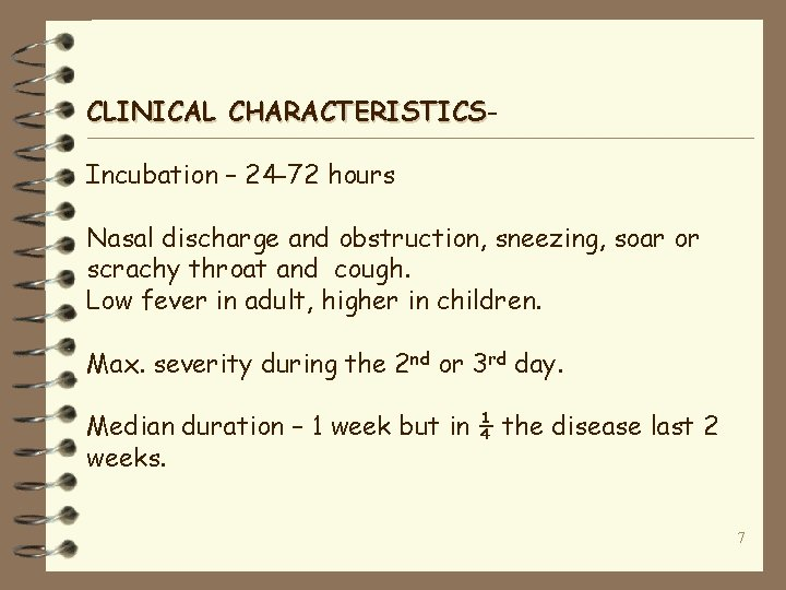 CLINICAL CHARACTERISTICS Incubation – 24 -72 hours Nasal discharge and obstruction, sneezing, soar or