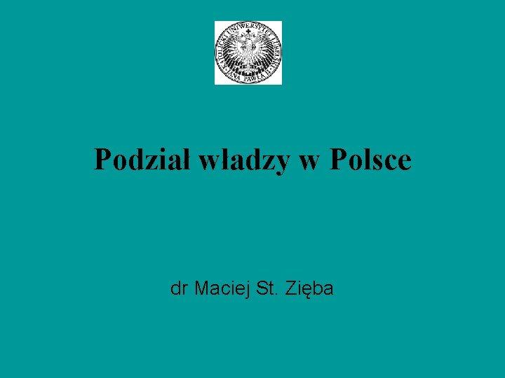 Podział władzy w Polsce dr Maciej St. Zięba