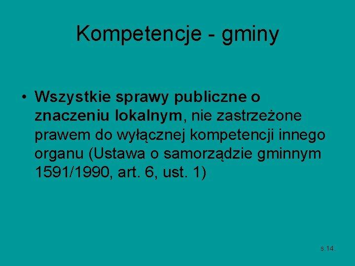 Kompetencje - gminy • Wszystkie sprawy publiczne o znaczeniu lokalnym, nie zastrzeżone prawem do