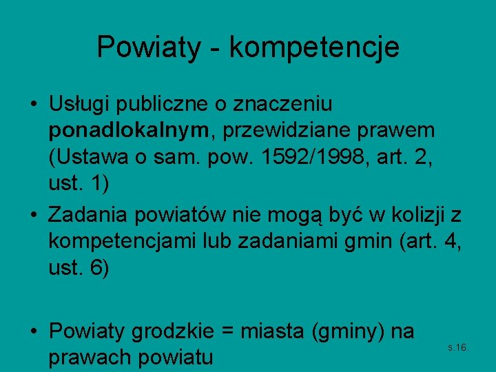 Powiaty - kompetencje • Usługi publiczne o znaczeniu ponadlokalnym, przewidziane prawem (Ustawa o sam.