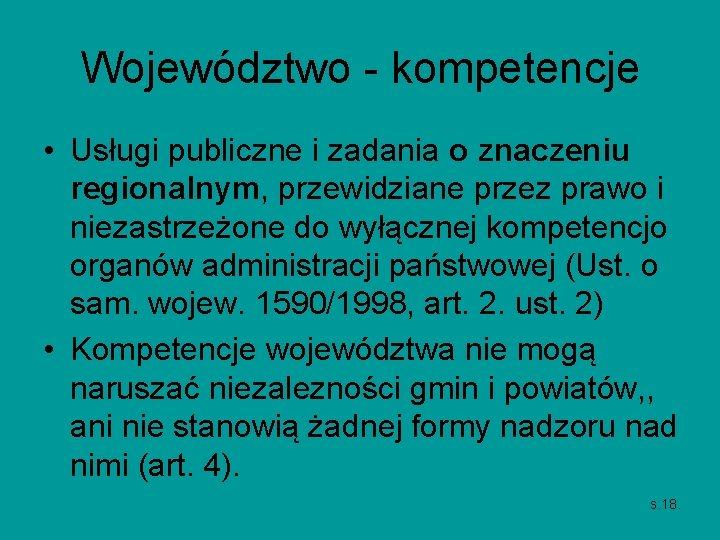 Województwo - kompetencje • Usługi publiczne i zadania o znaczeniu regionalnym, przewidziane przez prawo
