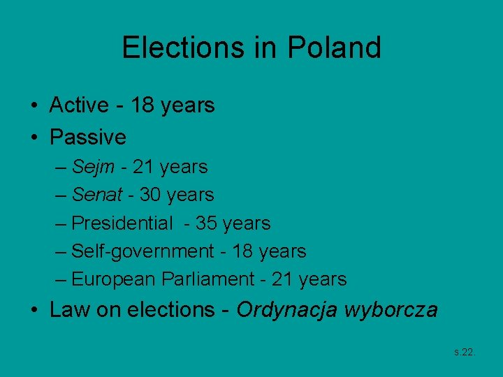 Elections in Poland • Active - 18 years • Passive – Sejm - 21