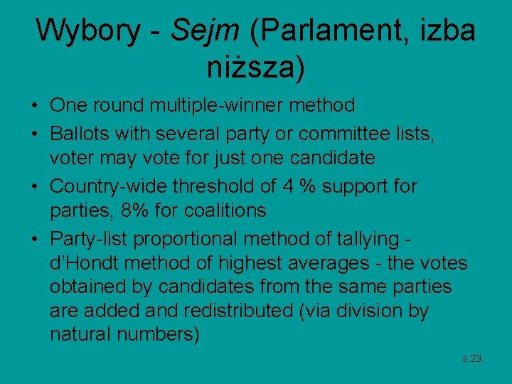 Wybory - Sejm (Parlament, izba niższa) • One round multiple-winner method • Ballots with