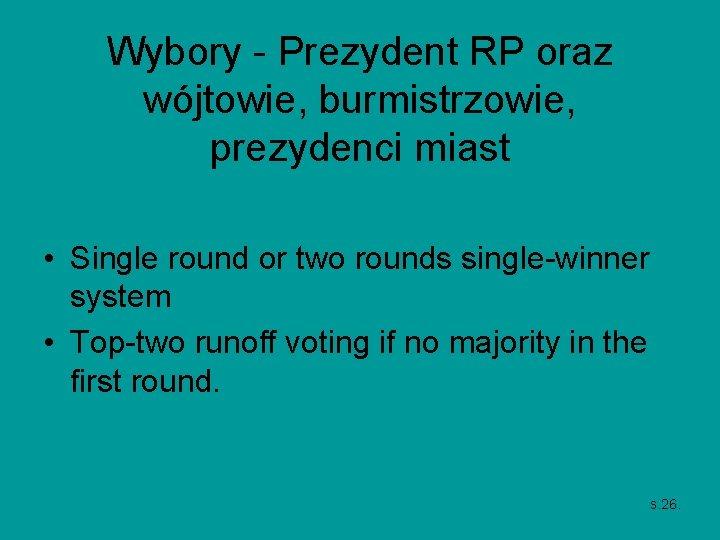 Wybory - Prezydent RP oraz wójtowie, burmistrzowie, prezydenci miast • Single round or two