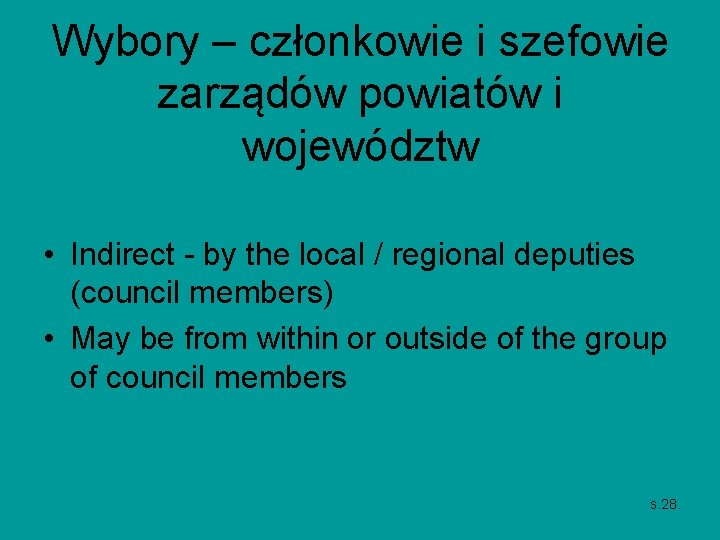 Wybory – członkowie i szefowie zarządów powiatów i województw • Indirect - by the
