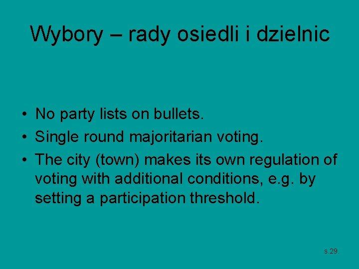 Wybory – rady osiedli i dzielnic • No party lists on bullets. • Single