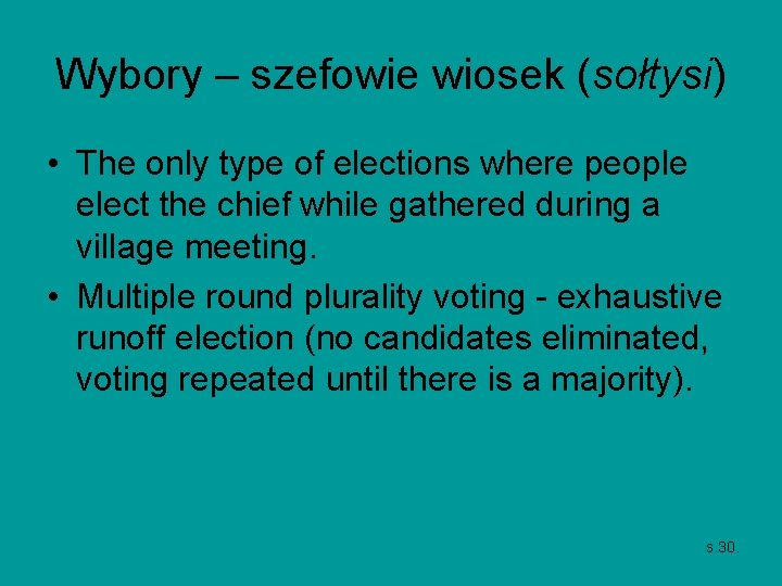 Wybory – szefowie wiosek (sołtysi) • The only type of elections where people elect