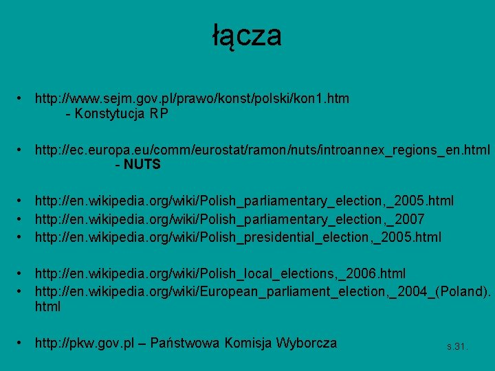 łącza • http: //www. sejm. gov. pl/prawo/konst/polski/kon 1. htm - Konstytucja RP • http: