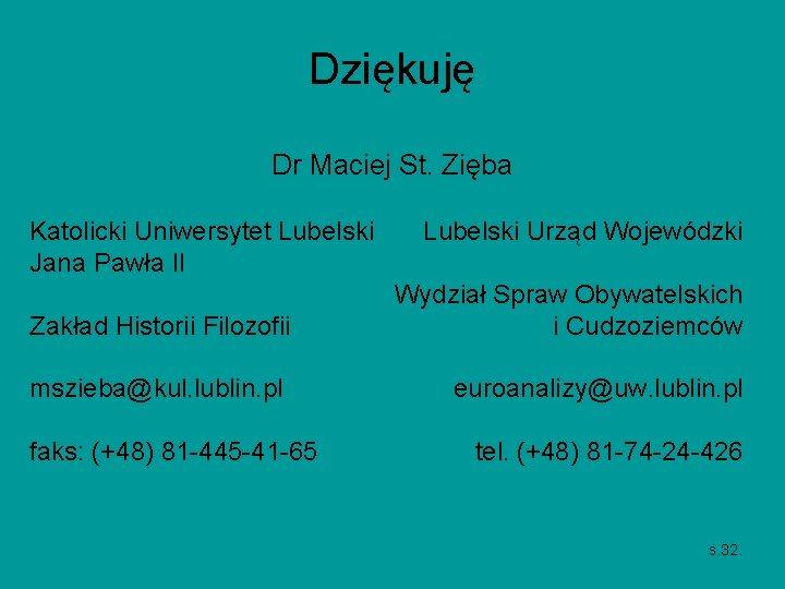 Dziękuję Dr Maciej St. Zięba Katolicki Uniwersytet Lubelski Jana Pawła II Zakład Historii Filozofii