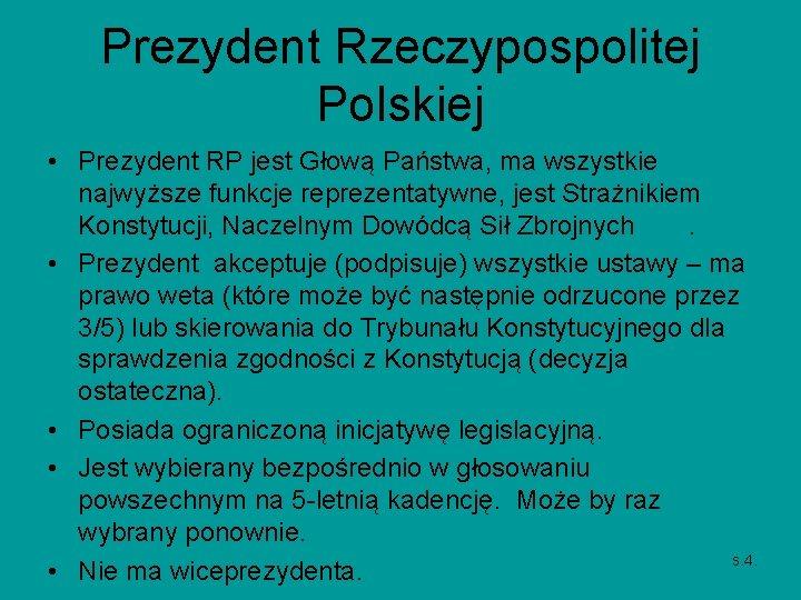 Prezydent Rzeczypospolitej Polskiej • Prezydent RP jest Głową Państwa, ma wszystkie najwyższe funkcje reprezentatywne,