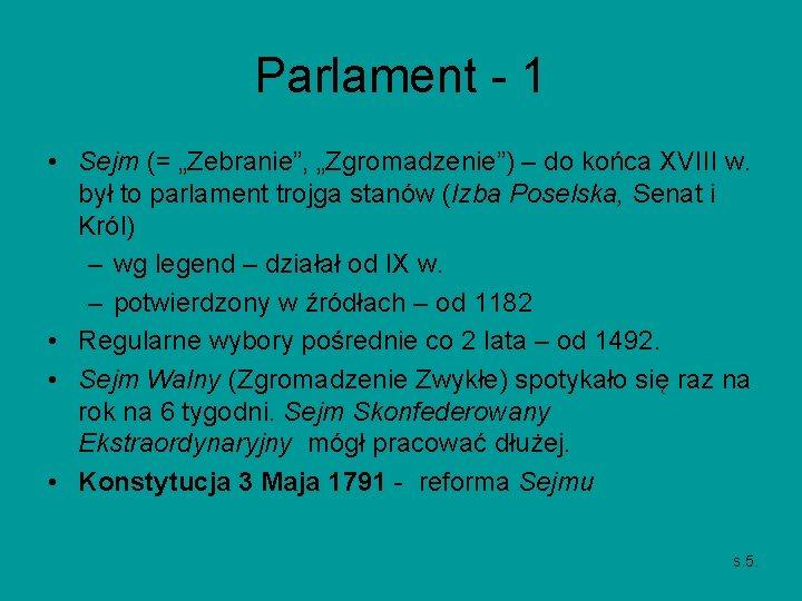 """Parlament - 1 • Sejm (= """"Zebranie"""", """"Zgromadzenie"""") – do końca XVIII w. był"""