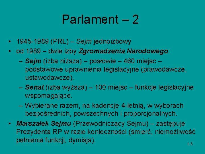 Parlament – 2 • 1945 -1989 (PRL) – Sejm jednoizbowy • od 1989 –